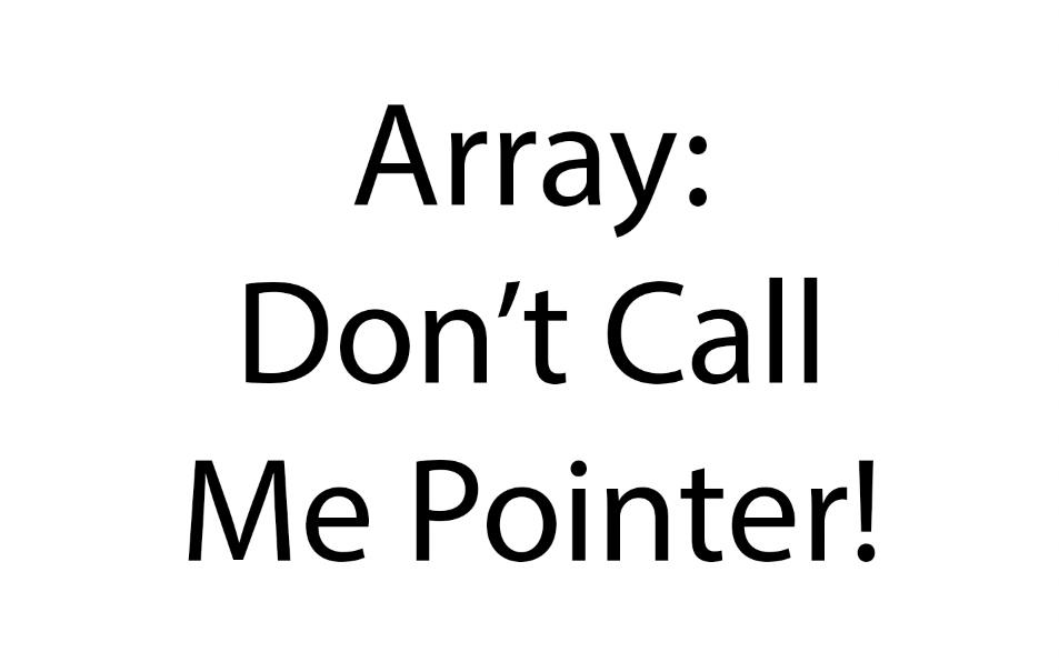 C 语言数组:不要再叫我是指针了!