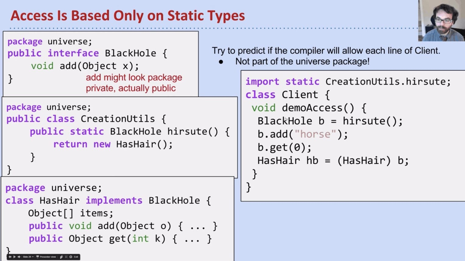 Access Is Based Only on Static Types - Client has no idea about HasHair but BlackHole